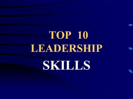 TOP 10 LEADERSHIP SKILLS Interpersonal Skills Patience Considerate Flexibility Creativity Credibility Encouraging Sense of Humor Self Confidence Assertiveness.