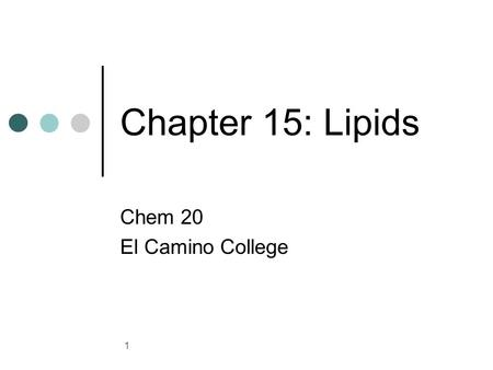 1 Chapter 15: Lipids Chem 20 El Camino College. 2 Lipids Lipids are a family of biomolecules that are not soluble in water but can be extracted by organic.