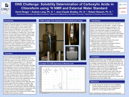 ONS Challenge: Solubility Determination of Carboxylic Acids in Chloroform using 1 H NMR and External Water Standard David Bulger 1, Andrew Lang, Ph. D.