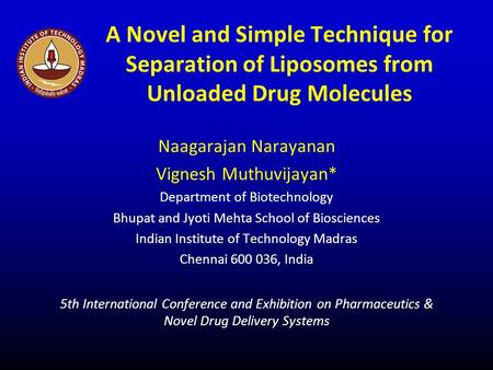 A Novel and Simple Technique for Separation of Liposomes from Unloaded Drug Molecules Naagarajan Narayanan Vignesh Muthuvijayan* Department of Biotechnology.
