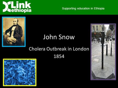 John Snow Cholera Outbreak in London 1854 Supporting education in Ethiopia.