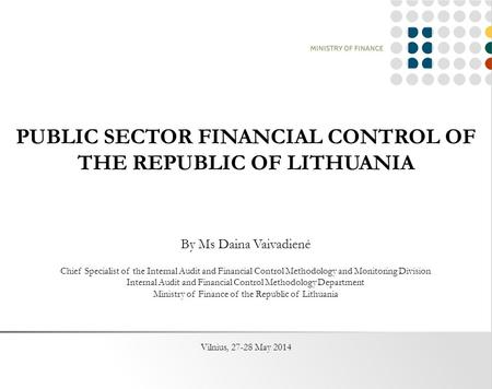 PUBLIC SECTOR FINANCIAL CONTROL OF THE REPUBLIC OF LITHUANIA By Ms Daina Vaivadienė Chief Specialist of the Internal Audit and Financial Control Methodology.