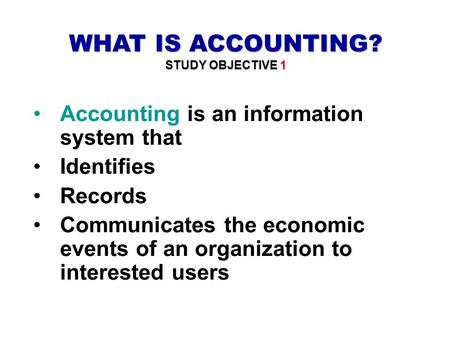 WHAT IS ACCOUNTING? Accounting is an information system that