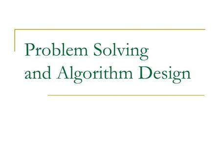 Problem Solving and Algorithm Design. 2 Problem Solving Problem solving The act of finding a solution to a perplexing, distressing, vexing, or unsettled.