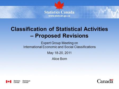 Classification of Statistical Activities – Proposed Revisions Expert Group Meeting on International Economic and Social Classifications May 18-20, 2011.