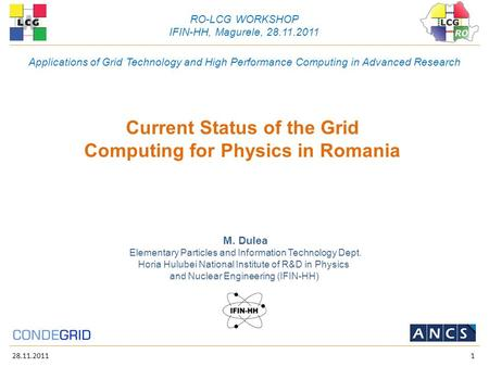 28.11.20111 Current Status of the Grid Computing for Physics in Romania Horia Hulubei National Institute of R&D in Physics and Nuclear Engineering (IFIN-HH)