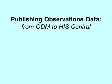 Publishing Observations Data: from ODM to HIS Central.