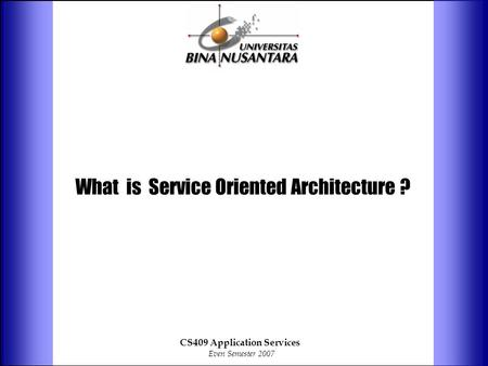 What is Service Oriented Architecture ? CS409 Application Services Even Semester 2007.