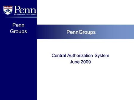 Penn Groups PennGroups Central Authorization System June 2009.