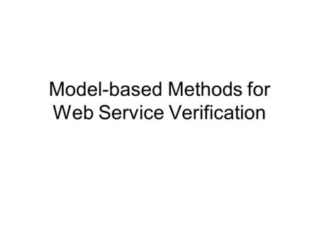Model-based Methods for Web Service Verification.