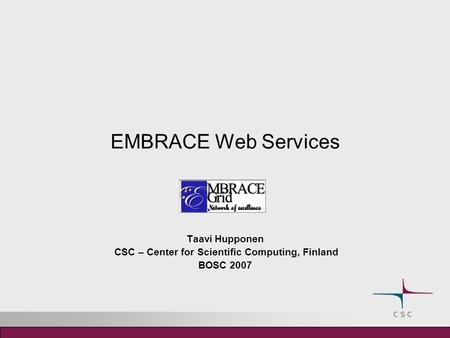 EMBRACE Web Services Taavi Hupponen CSC – Center for Scientific Computing, Finland BOSC 2007.