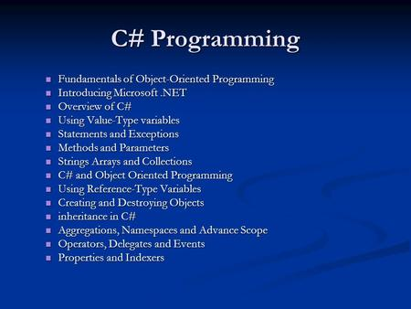 C# Programming Fundamentals of Object-Oriented Programming Fundamentals of Object-Oriented Programming Introducing Microsoft.NET Introducing Microsoft.NET.