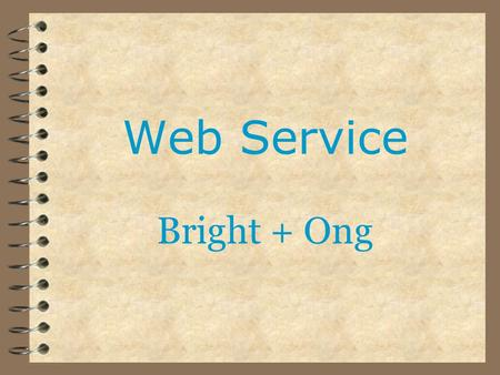 Web Service Bright + Ong. Meaning A collection of protocols and standards used for exchanging data between applications or systems Written in various.