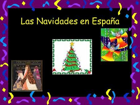Las Navidades en España. Las Navidades = Christmas Period The Christmas period in Spain goes on from about the 13 th December until the 6 th January.
