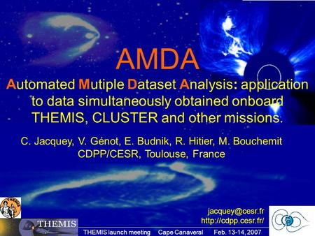 THEMIS launch meeting Cape Canaveral Feb. 13-14, 2007 C. Jacquey, V. Génot, E. Budnik, R. Hitier, M. Bouchemit CDPP/CESR, Toulouse, France AMDA Automated.