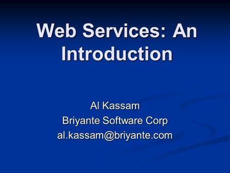 Web Services: An Introduction Al Kassam Briyante Software Corp