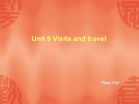 Unit 9 Visits and travel Time 3*90'.  Objectives Objectives  FocusFocus  Warming up Warming up  9.1 Finding out about hotels 9.1 Finding out about.