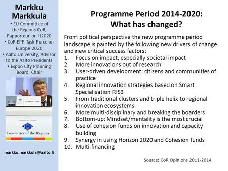 Markku Markkula EU Committee of the Regions CoR, Rapporteur on H2020 CoR-EPP Task Force on Europe 2020 Aalto University, Advisor to the Aalto Presidents.