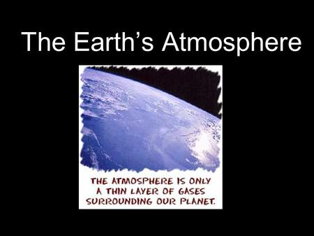 The Earth's Atmosphere. Learning Goals By the end of the lesson, we will be able to… …analyze documents to locate facts and details …make inferences about.