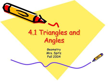 4.1 Triangles and Angles Geometry Mrs. Spitz Fall 2004.