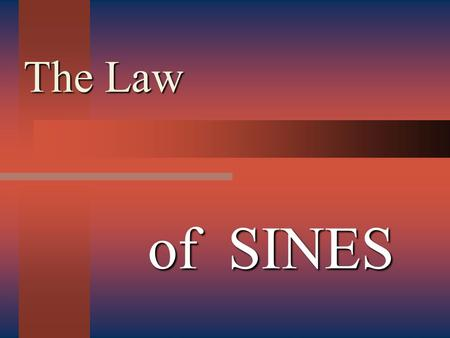 The Law of SINES. When Do I use Law of Sines vs. Law of Cosine ? Two sides One opposite angle given Angle opposite side Two angles One opposite side given.