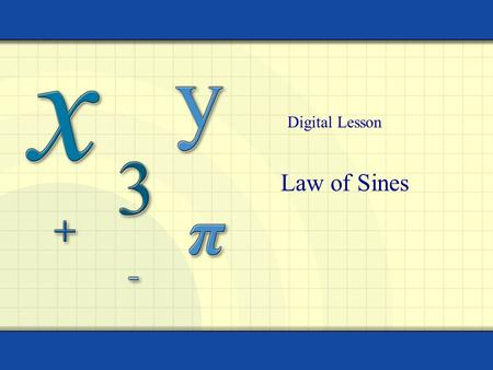 Law of Sines Digital Lesson. Copyright © by Houghton Mifflin Company, Inc. All rights reserved. 2 An oblique triangle is a triangle that has no right.