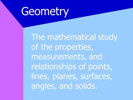 The mathematical study of the properties, measurements, and relationships of points, lines, planes, surfaces, angles, and solids. Geometry.