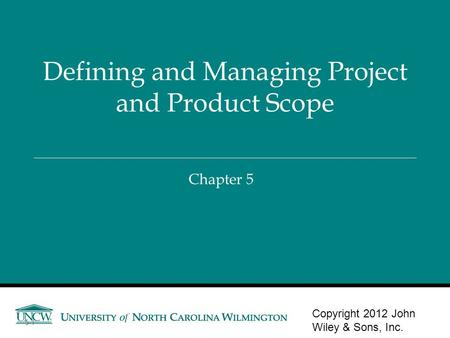 Chapter 5 Defining and Managing Project and Product Scope Copyright 2012 John Wiley & Sons, Inc. 5-1.