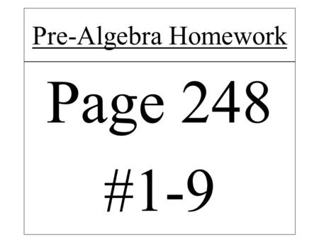 Pre-Algebra Homework Page 248 #1-9. NEW! Student Learning Goal Chart Lesson Reflection for Chapter 5.