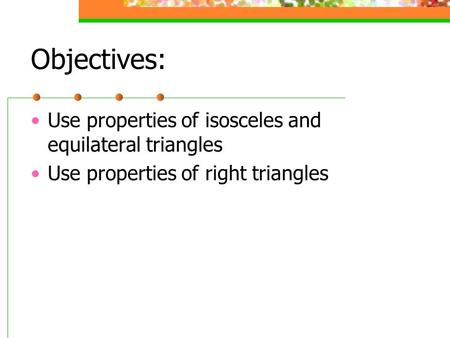 Objectives: Use properties of isosceles and equilateral triangles