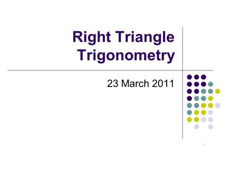 Right Triangle Trigonometry 23 March 2011. Degree Mode v. Radian Mode.