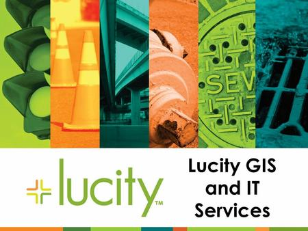 Lucity GIS and IT Services. Lucity IT Services.