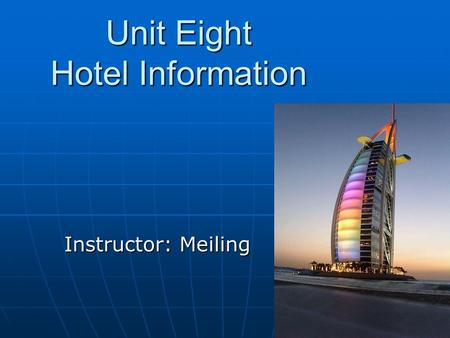Unit Eight Hotel Information Instructor: Meiling.