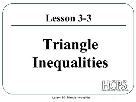 Lesson 3-3: Triangle Inequalities 1 Lesson 3-3 Triangle Inequalities.