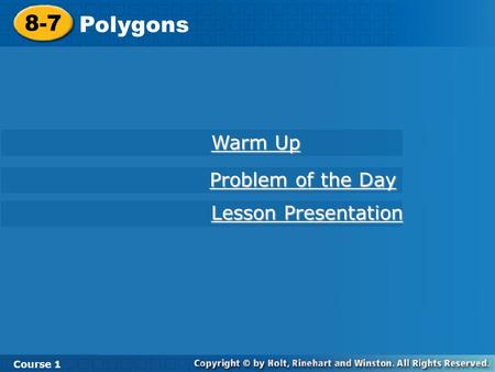 Course 1 8-7 Polygons 8-7 Polygons Course 1 Warm Up Warm Up Lesson Presentation Lesson Presentation Problem of the Day Problem of the Day.