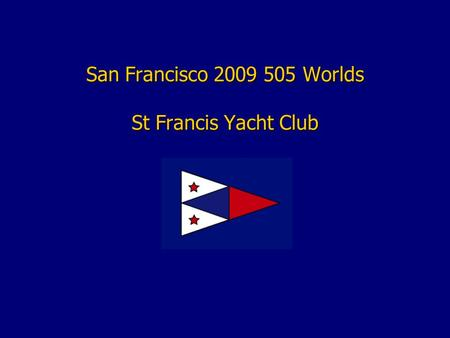 San Francisco 2009 505 Worlds St Francis Yacht Club.