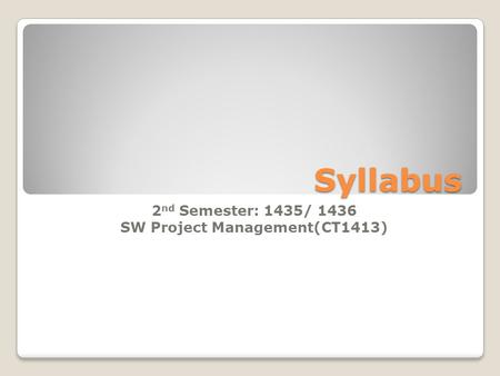 Syllabus 2 nd Semester: 1435/ 1436 SW Project Management(CT1413)