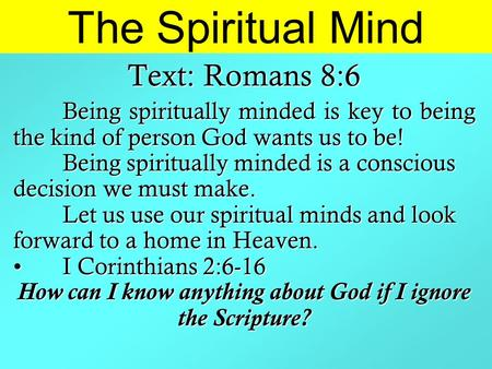 The Spiritual Mind Text: Romans 8:6 Being spiritually minded is key to being the kind of person God wants us to be! Being spiritually minded is a conscious.