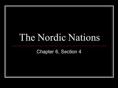 The Nordic Nations Chapter 6, Section 4. Fjord Steep-sided valleys that are inlets of the sea.