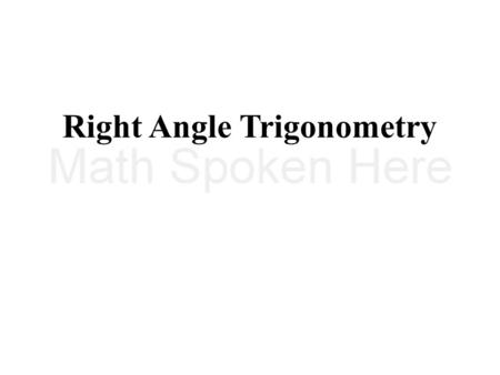 Right Angle Trigonometry. 19 July 2011 Alg2_13_01_RightAngleTrig.ppt Copyrighted © by T. Darrel Westbrook 2 – To find values of the six trigonometric.