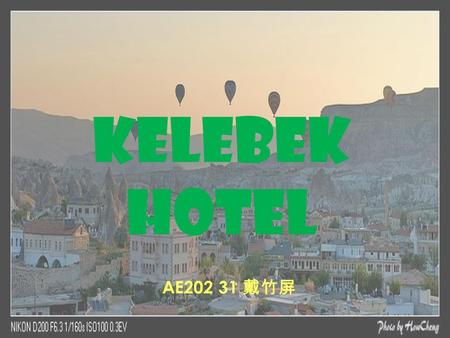 Kelebek Hotel AE202 31 戴竹屏. Hello! I will go there for a trip with my family this year of December,2013. We want to have a wonderful experiment at the.