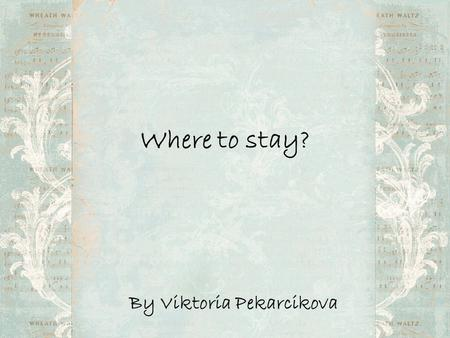 Where to stay? By Viktoria Pekarcikova. Hotel Stupka Hotel Stupka is a fine location to relax in the midst of the Low Tatras National Park at the Tale.