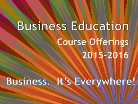 Course Offerings 2015-2016. Courses to Get You Started Along Your Career Path: