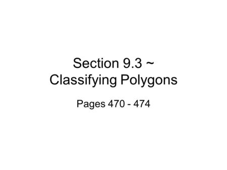 Section 9.3 ~ Classifying Polygons Pages 470 - 474.