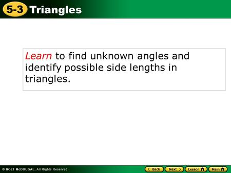 5-3 Triangles Learn to find unknown angles and identify possible side lengths in triangles.
