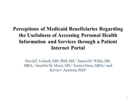 Perceptions of Medicaid Beneficiaries Regarding the Usefulness of Accessing Personal Health Information and Services through a Patient Internet Portal.
