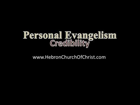Www.HebronChurchOfChrist.com. Ever had trouble with someone's credibility?  Car salesman with no knowledge  Twice-divorced person on marriage.