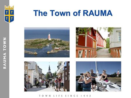 The Town of RAUMA. Scandinavia Tourism Tourism in RAUMA Total overnights (2009) 108 000 in Rauma hotels and similar establishments  from which 75 %