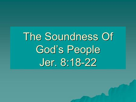 The Soundness Of God's People Jer. 8:18-22. Many Deceived By False Standards  Reputation. Rev. 3:2  Numbers. Cf. Deut. 7:7; Mt. 7:13- 14; Judg.7:4 