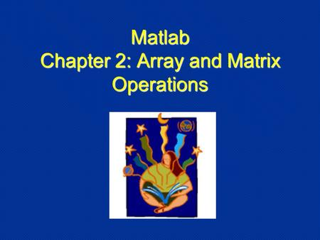 Matlab Chapter 2: Array and Matrix Operations. What is a vector? In Matlab, it is a single row (horizontal) or column (vertical) of numbers or characters.